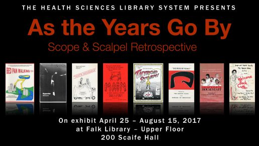 The Health Sciences Library System presents: As the Years Go By: Scope & Scalpel Retrospective. On exhibit April 25–August 15, 2017 at Falk Library, Upper Floor 200 Scaife Hall