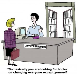 "Cartoon, librarian says to patron, ""So basically you are looking for books on changing everyone except yourself."""