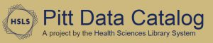 Pitt Data Catalog, a project by the Health Sciences Library System