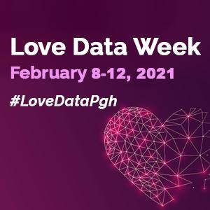 Love Data Week is February 8-12, 2021. #LoveDataPgh